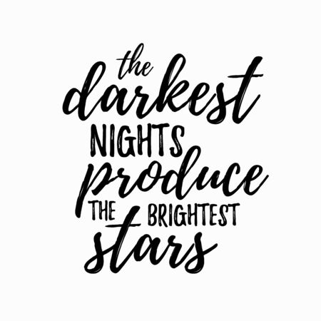 brightest: The darkest night produce the brightest stars Inspirational and encouraging Hand Drawn lettering quote. Vector typography design element about happiness for poster and photo overlay, t-shirt design Illustration