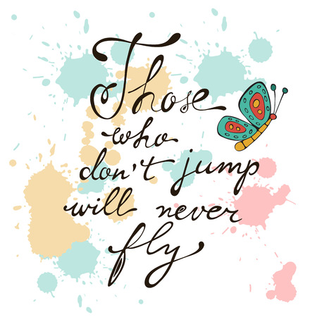 those: Those who dont jump will never fly. Colorful hand drawn floral  lettering card