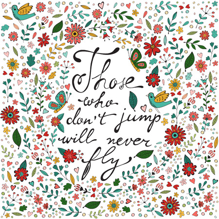 those: Those who don�t jump will never fly. Colorful hand drawn floral  lettering card