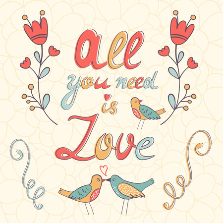 need: All you need is love.  Cute greeting card. Vector illustration