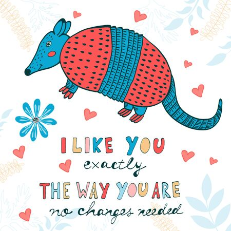 needed: I like you exactly the way you are. No changes needed. Hand drawn quote card with cute armadillo Illustration