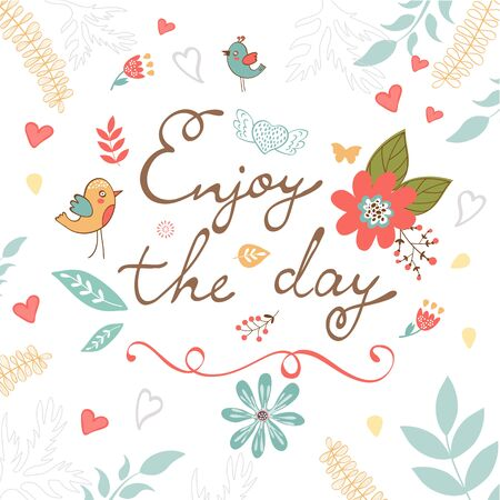 written: Beautiful enjoy the day concept floral card. Illustration in vector format with hand written words Illustration