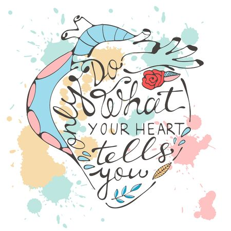 tells: Only do what your heart tells you. Hand drawn quote lettering.