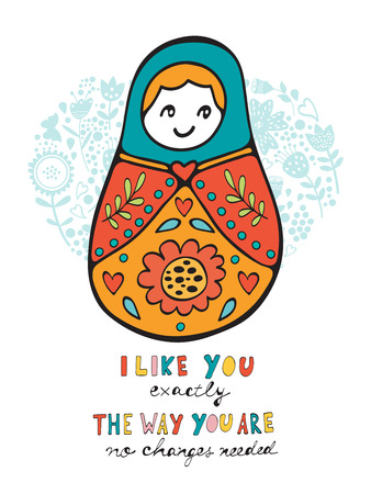 matrioshka: Like you the way you are no changes needed. Card with Russian doll