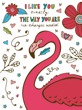 I like you the way you aare no changes needed. Colorful hand drawn poster with flamingo and hand lettering. Illustration in vector format