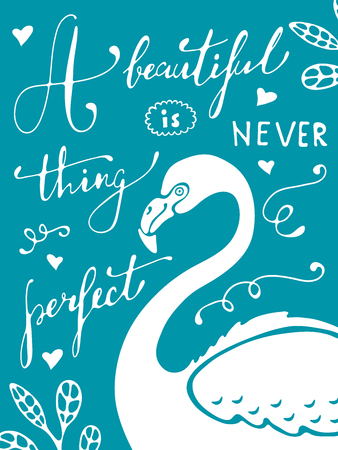 A beautiful thing is never perfect. Colorful hand drawn poster with flamingo and hand lettering.