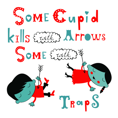Some cupid kills with arrows some with traps.