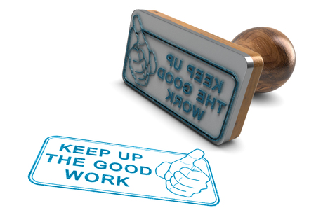 3D illustration of a rubber stamp over white background with the phrase keep up the good work.