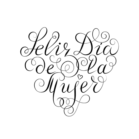 Hand drawn spanish lettering. Happy Womens Day. Black ink calligraphy on white background. Heart shape. Used for greeting card, poster design. Feliz dia de la mujer