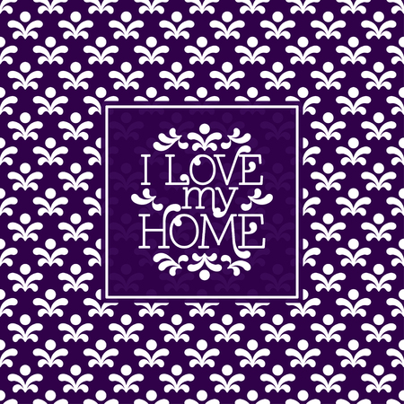 i label: I love my Home lettering in frame on seamless background. Vector illustration