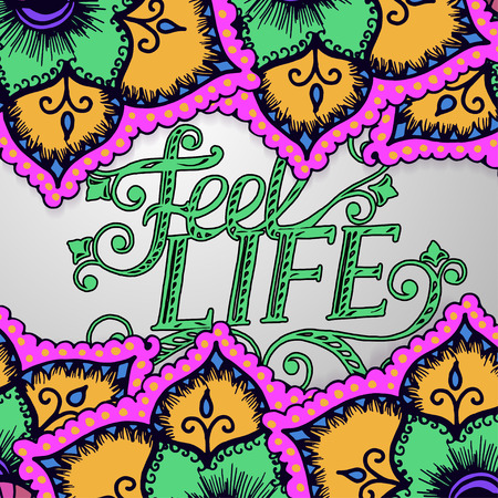 feel: Artistic bright card with floral pattern. Feel life. Vector illustration Illustration