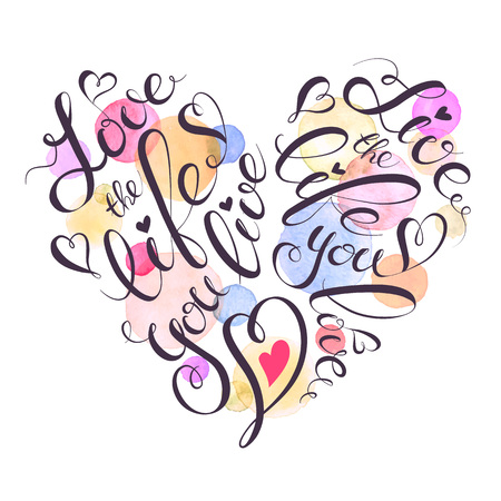 love card: Watercolor lettering poster. Motivational illustration with text. Love the life you live. Quote in heart shape.