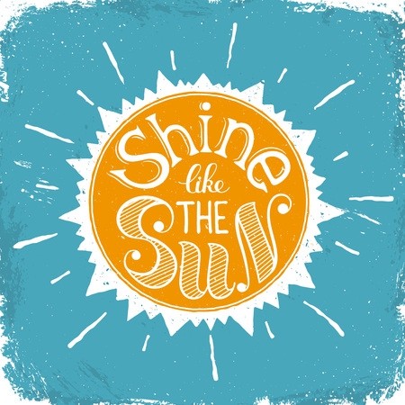 Inspiring poster concept. Motivational lettering. Shine like the sun. Positive quote in sun shape. Vintage hand drawn illustration for T-shirt and postcard design. Vettoriali
