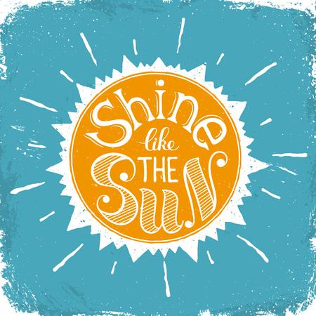 inspiring: Inspiring poster concept. Motivational lettering. Shine like the sun. Positive quote in sun shape. Vintage hand drawn illustration for T-shirt and postcard design. Illustration