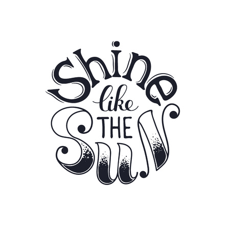 inspiration: Inspiring poster concept. Motivational lettering isolated on white background. Shine like the sun. Positive quote for T-shirt and postcard design. Illustration