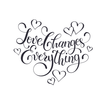 encouraging: Inspiring lettering black on white. Love changes everything. Positive quote with swirls in heart shape. Modern calligraphy for T-shirt and postcard design.