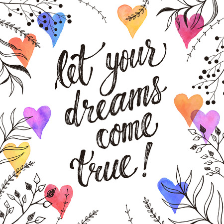 come: Let your dreams come true. Inspirational lettering hand drawn with dry brush. Handwritten phrase with watercolor hearts and doodle branches isolated on white background.  Modern ink typography.