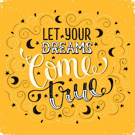 for a dream: Hand written inspirational quote about dream. Let your dreams come true. Motivational lettering with moons and stars on yellow background. Modern typography with swirls for greeting cards etc.