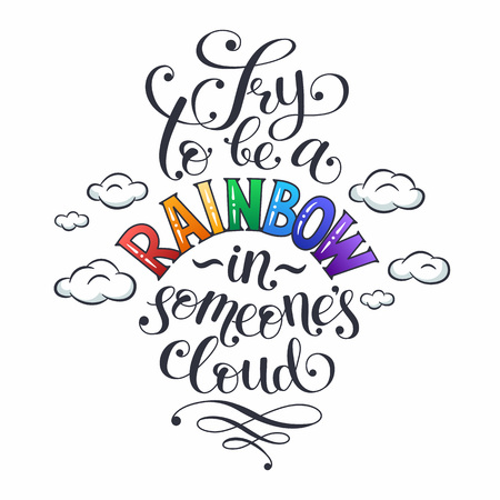 Inspiring lettering. Try to be a rainbow in someone's cloud. Positive quote with swirls and colorful hearts. Modern calligraphy for T-shirt and postcard design. Ilustrace