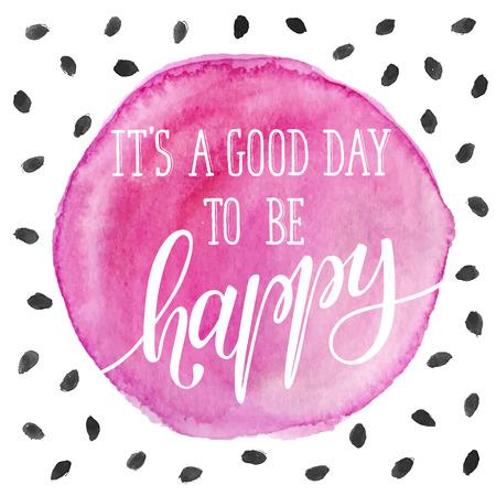 Es ist ein guter Tag glücklich zu sein. Helle und moderne Schriftzug für T-Shirts und Grußkarten-Design. Inspiration Typografie. Vektorgrafik