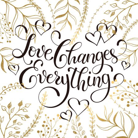 inspiring: Inspiring lettering black on white with golden branches on background. Love changes everything. Romantic quote . Modern calligraphy for T-shirt and postcard design.