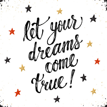 come: Let your dreams come true. Inspirational lettering hand drawn with dry brush. Handwritten phrase with stars isolated on white background.  Modern ink typography. Illustration
