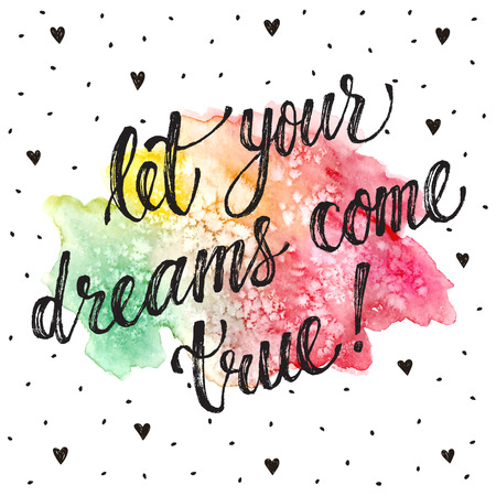 Let your dreams come true. Inspirational lettering hand drawn with dry brush. Handwritten phrase with bright watercolor spot isolated on white background.  Modern ink typography. Illustration