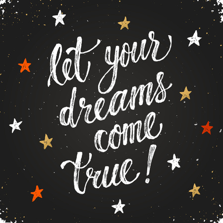 true: Let your dreams come true. Inspirational lettering hand drawn with dry brush. Handwritten phrase on blackboard.  Modern chalk typography.