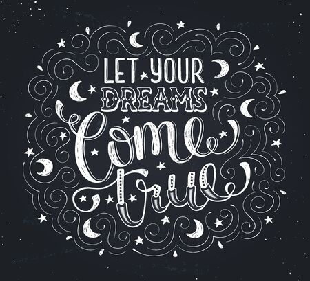 moons: Hand drawn quote about dream. Let your dreams come true. Inspirational  lettering with moons and stars on chalk board. Modern typography with swirls for greeting cards, bags, cups etc.