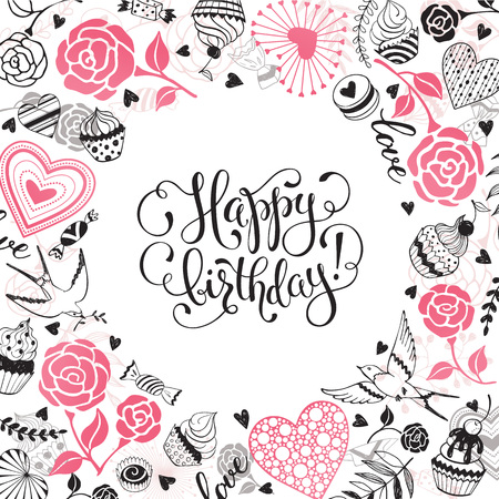 Happy Birthday greeting card. Romantic circle frame from hearts, roses, birds and sweets with calligraphic phrase on white background.