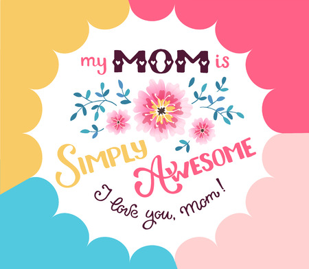 Happy Mother Day greeting card concept. My mom is simply awesome. I love you mom. Hand drawn calligraphic phrase with flowers on geometric background. Illustration