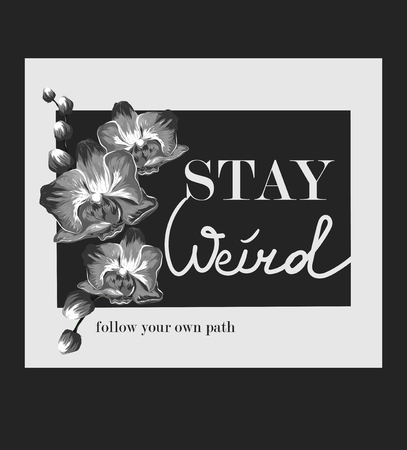 Black and white illustration orchids and slogan. Perfect for home decor such as posters, wall art, tote bag, t-shirt print, sticker, post card, mobile case.