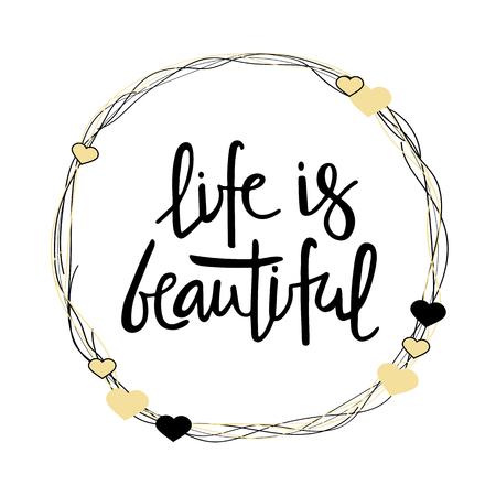 LIFE IS BEAUTIFUL-handwritten invitation desigh.Motivation text. Black lettering.