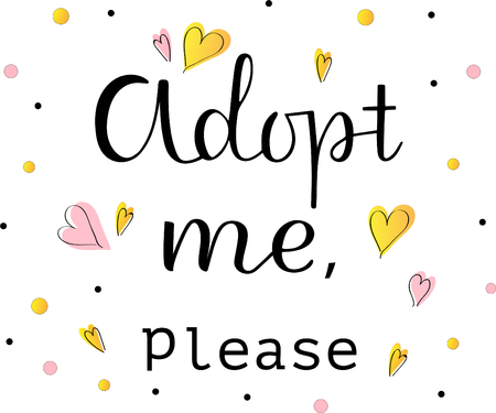 ADOPT ME-the inscription about the foster care. Handwritten lettering design.