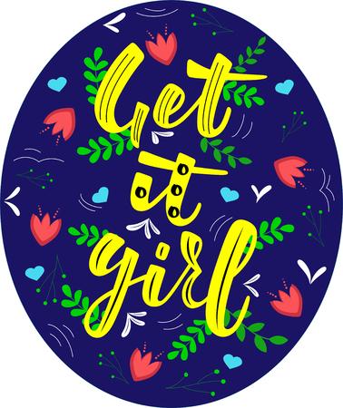 GET IT GIRL-handwritten invitation desigh. Girls motivation quotes. Inscription for poster, card, banner, advertising. Vector illustration
