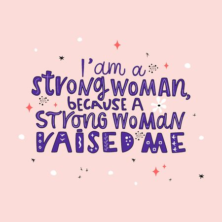 I am a strong woman, because a strong woman raised me hand drawn vector lettering. Positive motivational handwritten quote. Trendy modern style.T shirt print design Ilustración de vector
