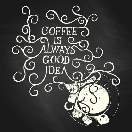Coffee is always good idea - life phrase on chalkboard