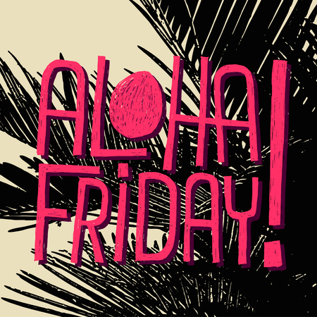 work life balance: ALOHA FRIDAY - quote for end of work
