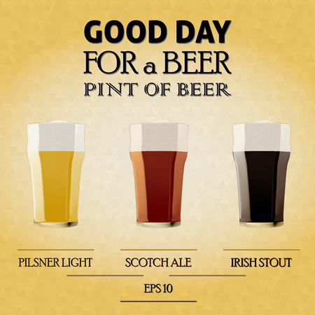 ale: GOOD DAY FOR A BEER, Illustration of a beers pilsner, ale, stout in pint glass