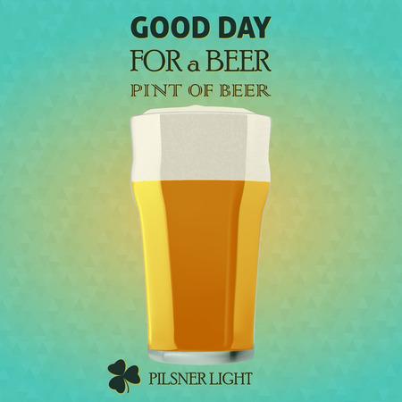 beer pint: GOOD DAY FOR A BEER, Illustration of a beer pilsner light for a St  Patrick Day   Illustration
