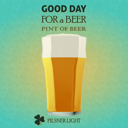 GOOD DAY FOR A BEER, Illustration of a beer pilsner light for a St  Patrick Day   Illustration
