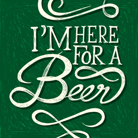 comprehension: IM HERE FOR BEER - Hand drawn quotes on green chalkboard