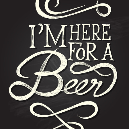 im: IM HERE FOR BEER - Hand drawn quotes on chalkboard