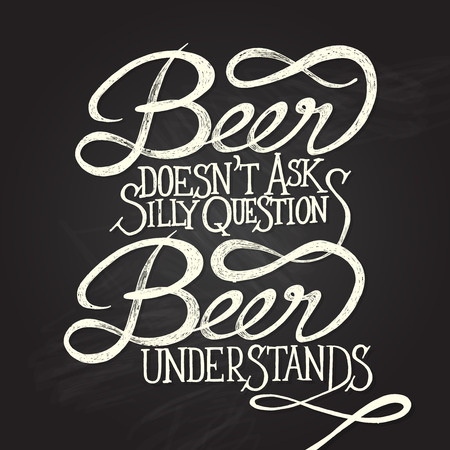 quotes: BEER UNDERSTANDS - Hand drawn quotes on blackboard