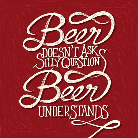eating questions: BEER UNDERSTANDS - Hand drawn quotes on red chalkboard,  Illustration
