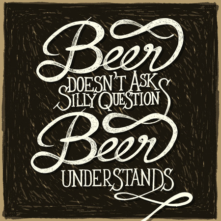 eating questions: BEER UNDERSTANDS - Hand drawn quotes on retro chalkboard,