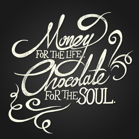 quotes: MONEY for the life  CHOCOLATE for soul - hand drawn quotes on black chalkboard background