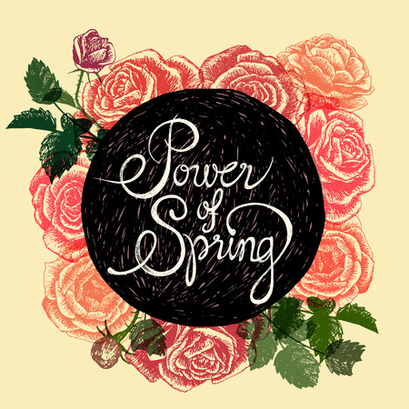POWER OF SPRING - hand drawn roses on pastel colours background with caligraphy phrase on black circle in the center Vector