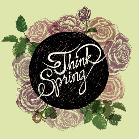 THINK SPRING - hand drawn roses on pastel colours background with caligraphy phrase on black circle in the center Vector