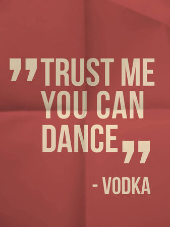vodka:  Trust me you can dance  quote on colorful folded paper background